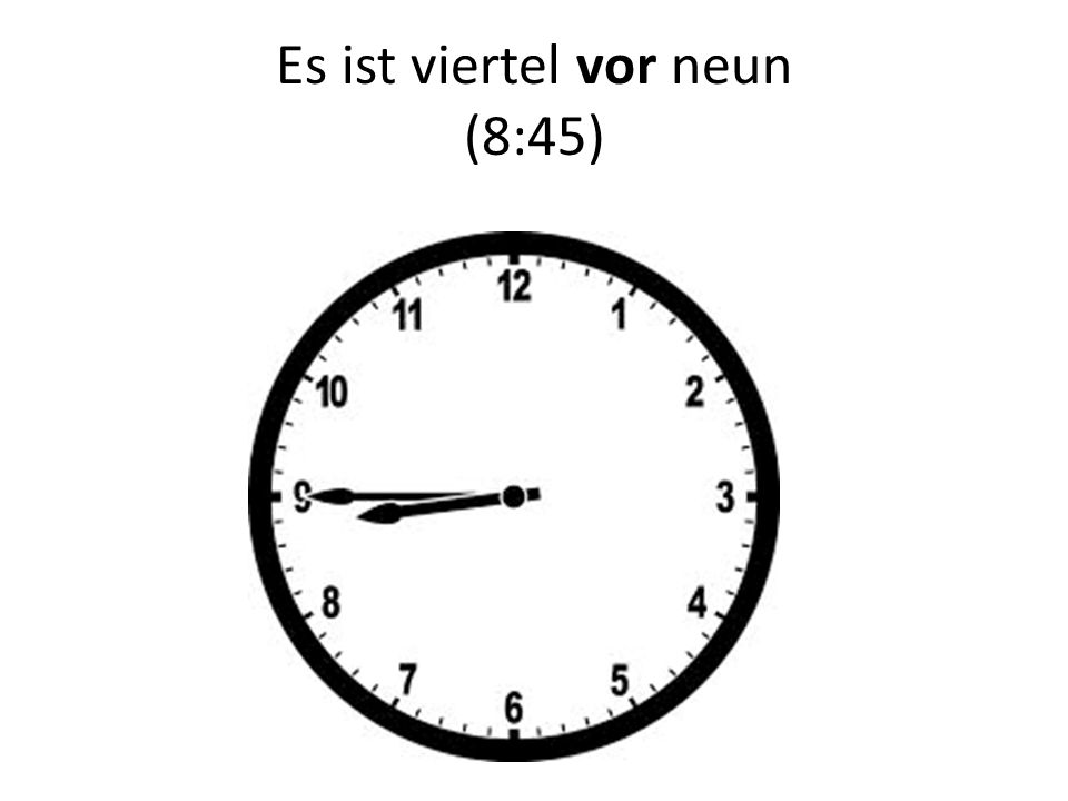 Es ist viertel vor neun (8:45)