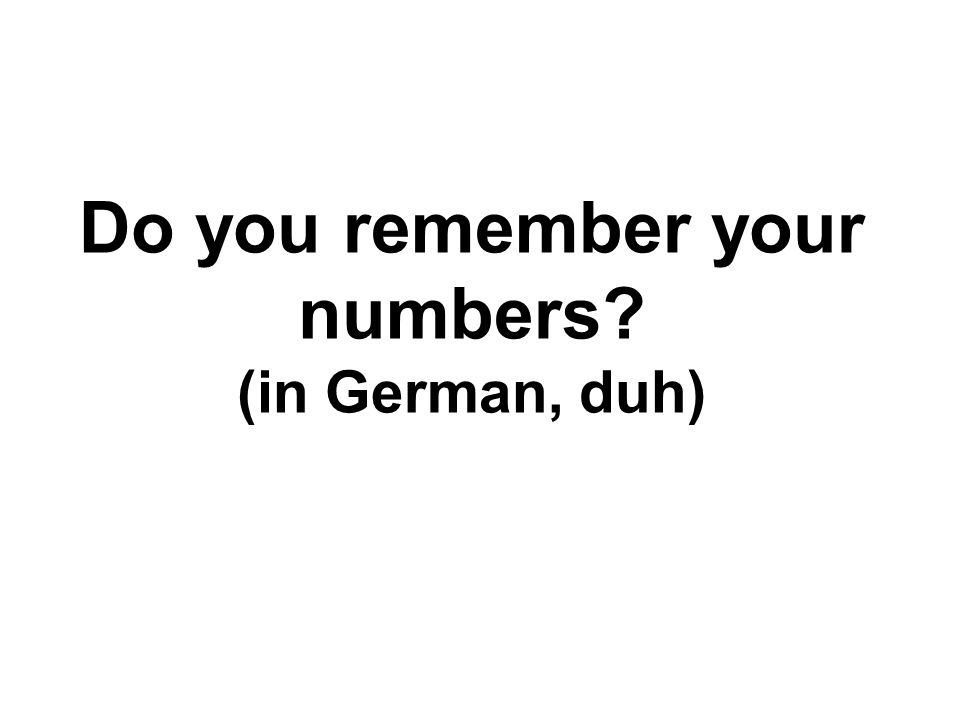 Do you remember your numbers (in German, duh)