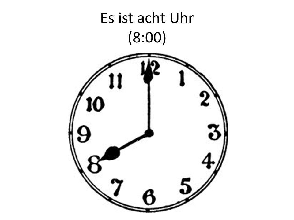 Es ist acht Uhr (8:00)