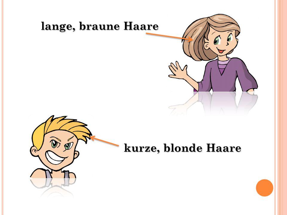 lange, braune Haare kurze, blonde Haare
