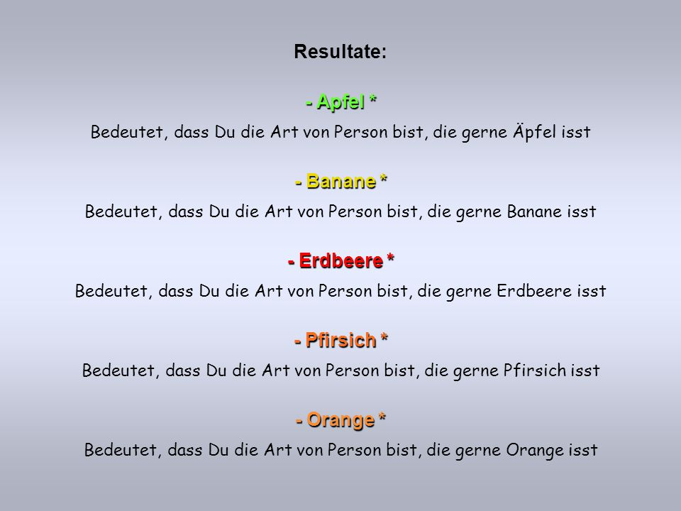 Resultate: - Apfel * - Banane * - Erdbeere * - Pfirsich * - Orange *