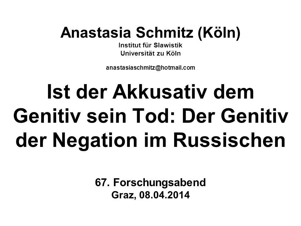 Anastasia Schmitz (Köln) Institut für Slawistik Universität zu Köln anastasiaschmitz@hotmail.com Ist der Akkusativ dem Genitiv sein Tod: Der Genitiv der Negation im Russischen 67.