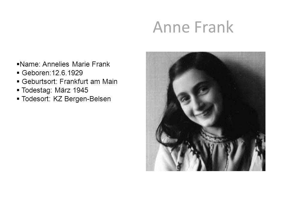 Anne Frank Name: Annelies Marie Frank Geboren:12.6.1929
