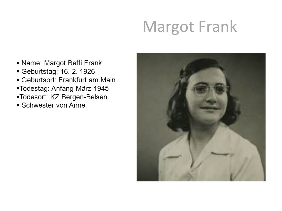 Margot Frank Name: Margot Betti Frank Geburtstag: 16. 2. 1926