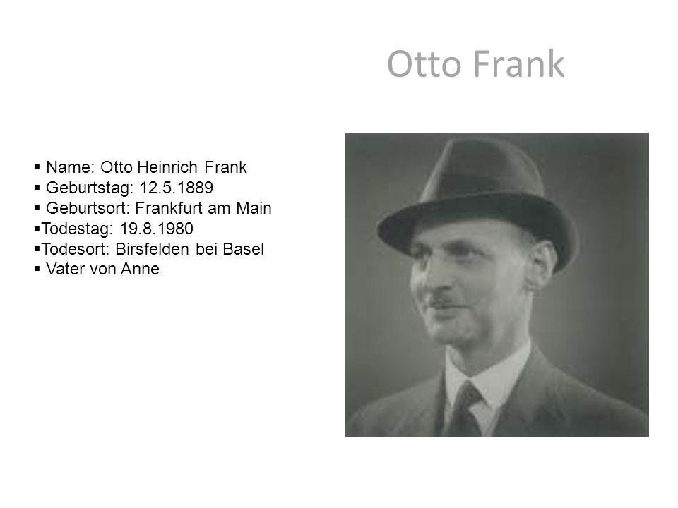 Otto Frank Name: Otto Heinrich Frank Geburtstag: 12.5.1889