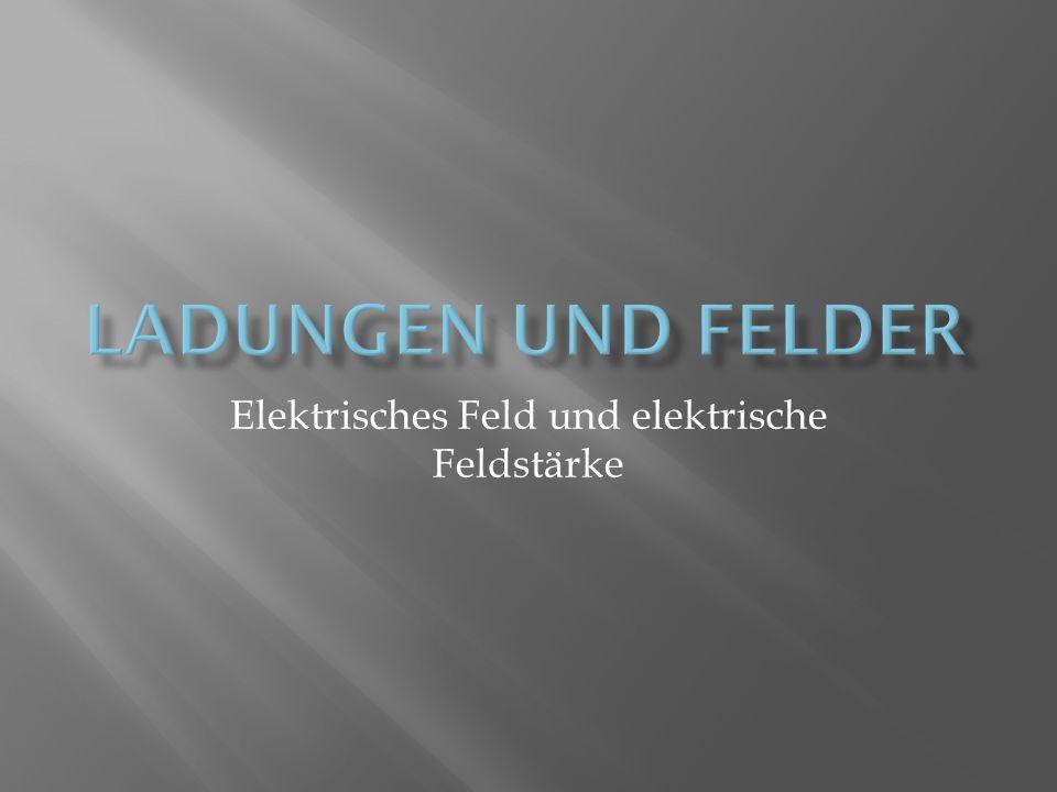 Elektrisches Feld und elektrische Feldstärke