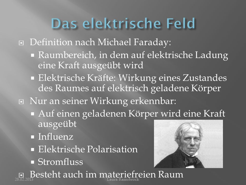Das elektrische Feld Definition nach Michael Faraday: