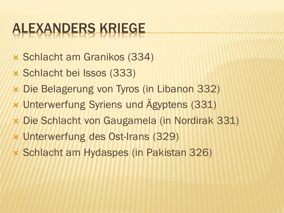 Alexanders Kriege Schlacht am Granikos (334) Schlacht bei Issos (333)