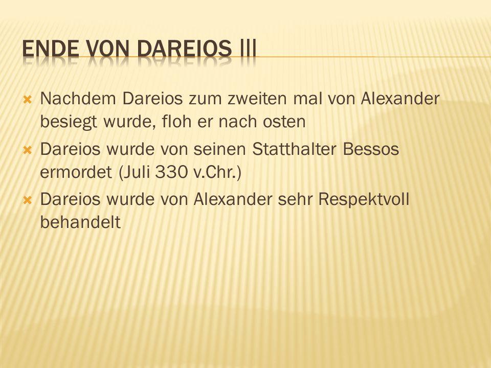 Ende von Dareios III Nachdem Dareios zum zweiten mal von Alexander besiegt wurde, floh er nach osten.