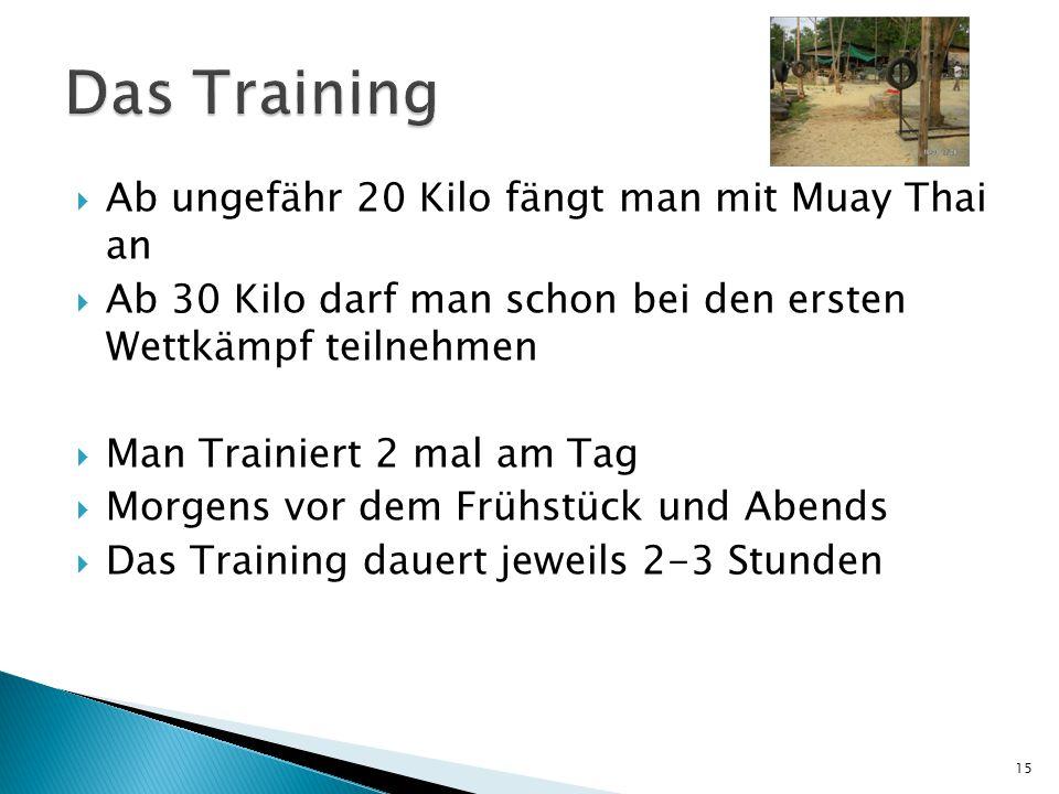 Das Training Ab ungefähr 20 Kilo fängt man mit Muay Thai an