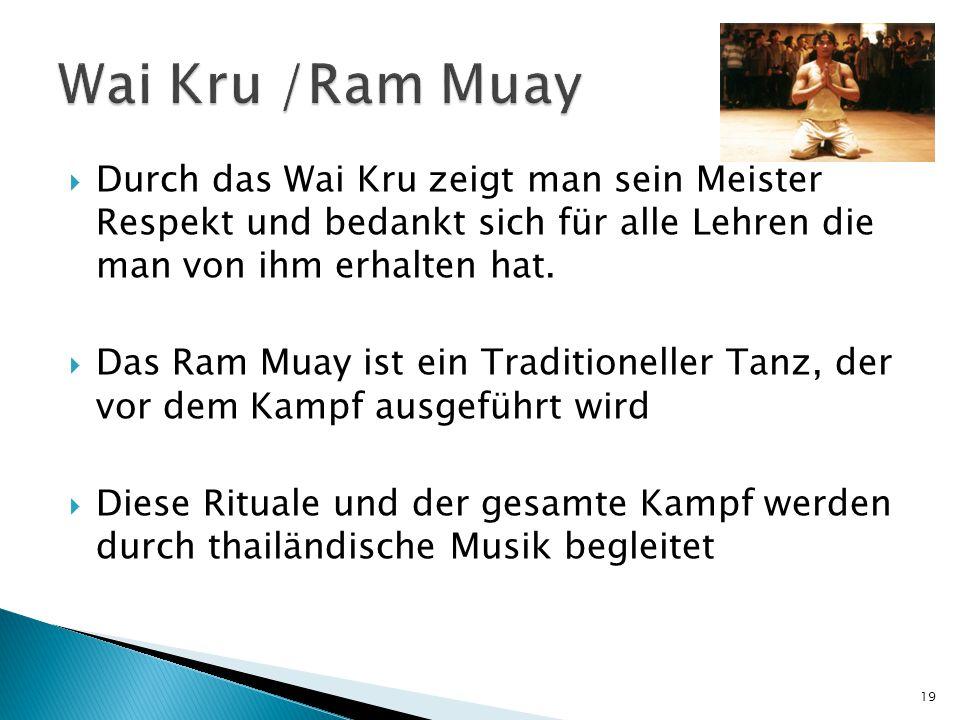 Wai Kru /Ram Muay Durch das Wai Kru zeigt man sein Meister Respekt und bedankt sich für alle Lehren die man von ihm erhalten hat.