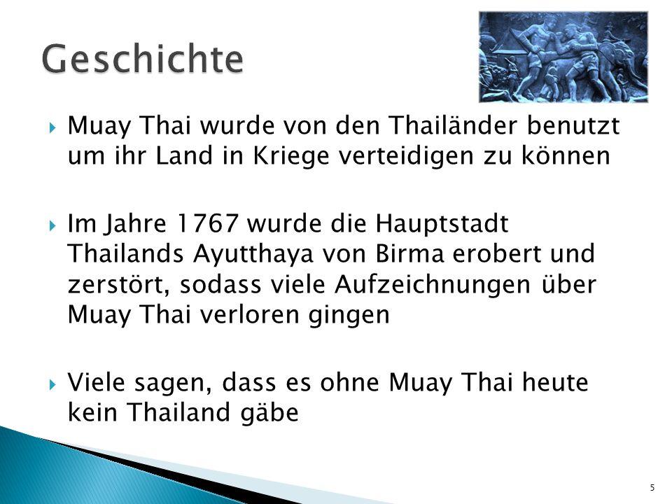 Geschichte Muay Thai wurde von den Thailänder benutzt um ihr Land in Kriege verteidigen zu können.