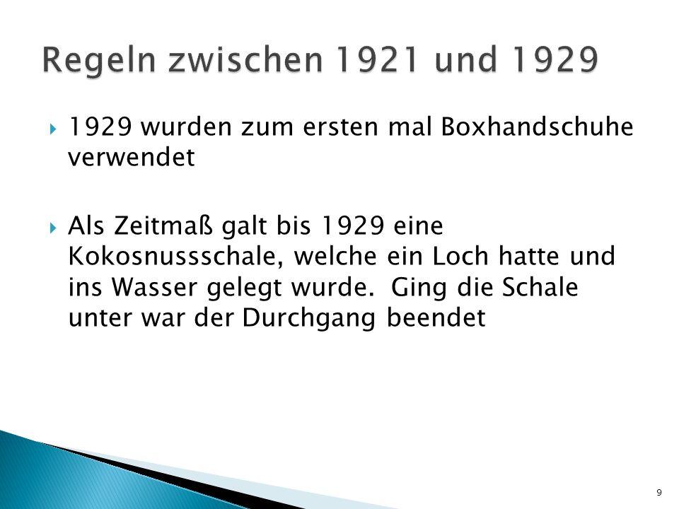 Regeln zwischen 1921 und 1929 1929 wurden zum ersten mal Boxhandschuhe verwendet.