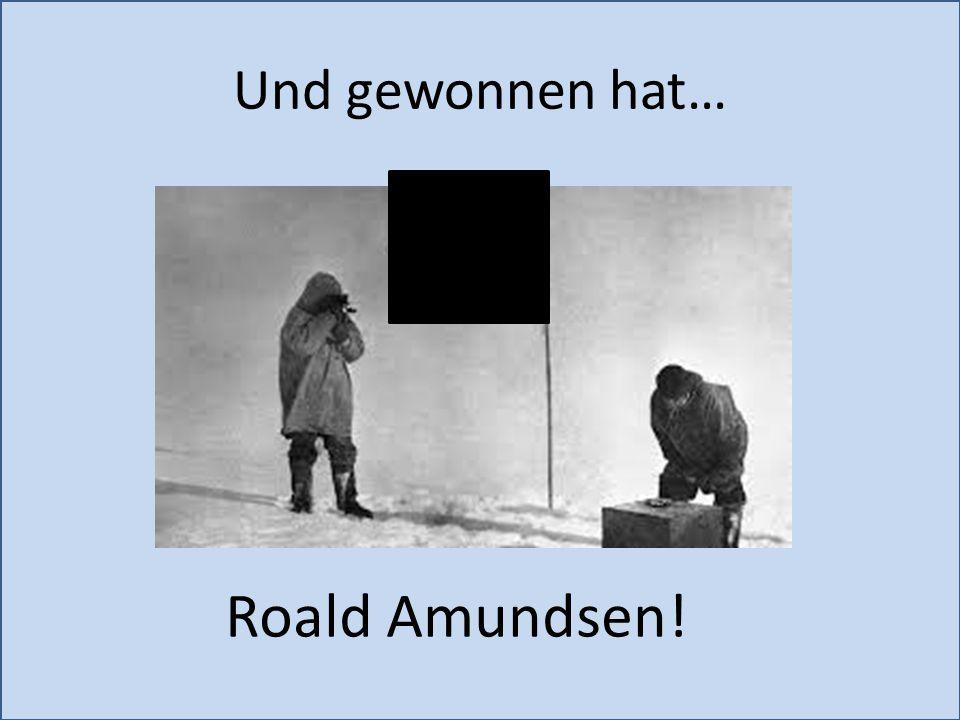 Und gewonnen hat… Roald Amundsen!