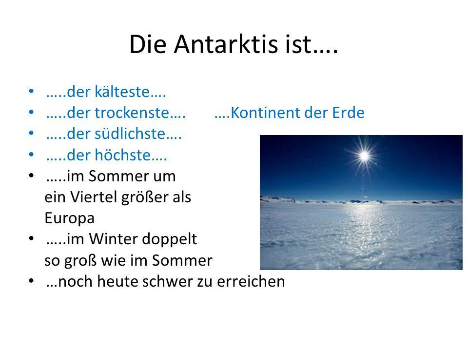 Die Antarktis ist…. …..der kälteste….