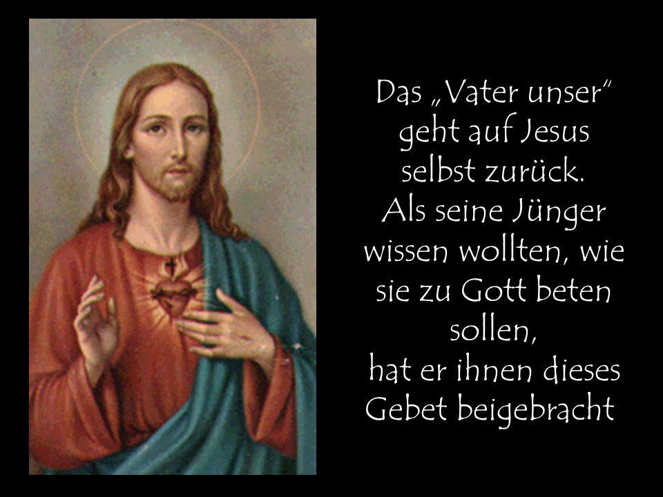"""Das """"Vater unser geht auf Jesus selbst zurück"""