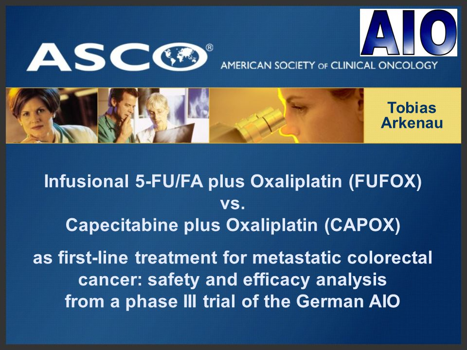 Tobias Arkenau. Infusional 5-FU/FA plus Oxaliplatin (FUFOX) vs. Capecitabine plus Oxaliplatin (CAPOX)