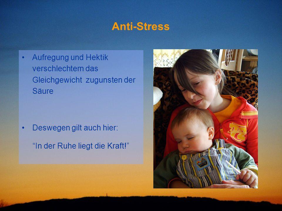 Anti-Stress Aufregung und Hektik verschlechtern das Gleichgewicht zugunsten der Säure. Deswegen gilt auch hier: