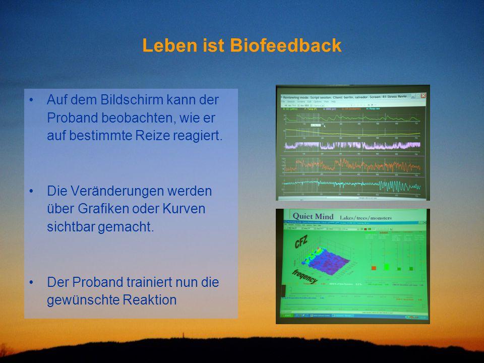 Leben ist Biofeedback Auf dem Bildschirm kann der Proband beobachten, wie er auf bestimmte Reize reagiert.
