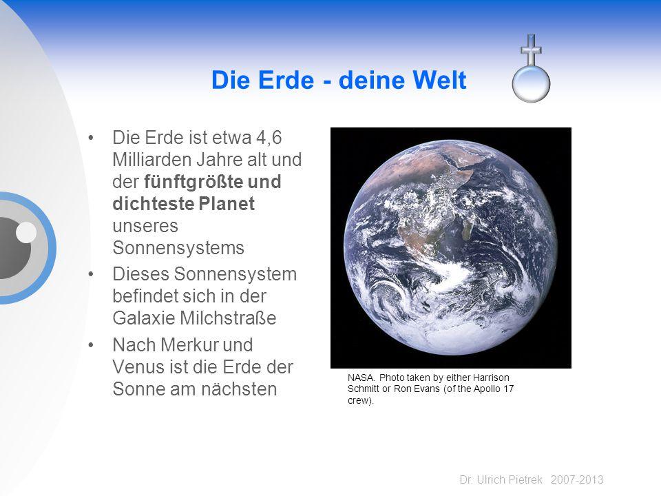Die Erde - deine Welt Die Erde ist etwa 4,6 Milliarden Jahre alt und der fünftgrößte und dichteste Planet unseres Sonnensystems.