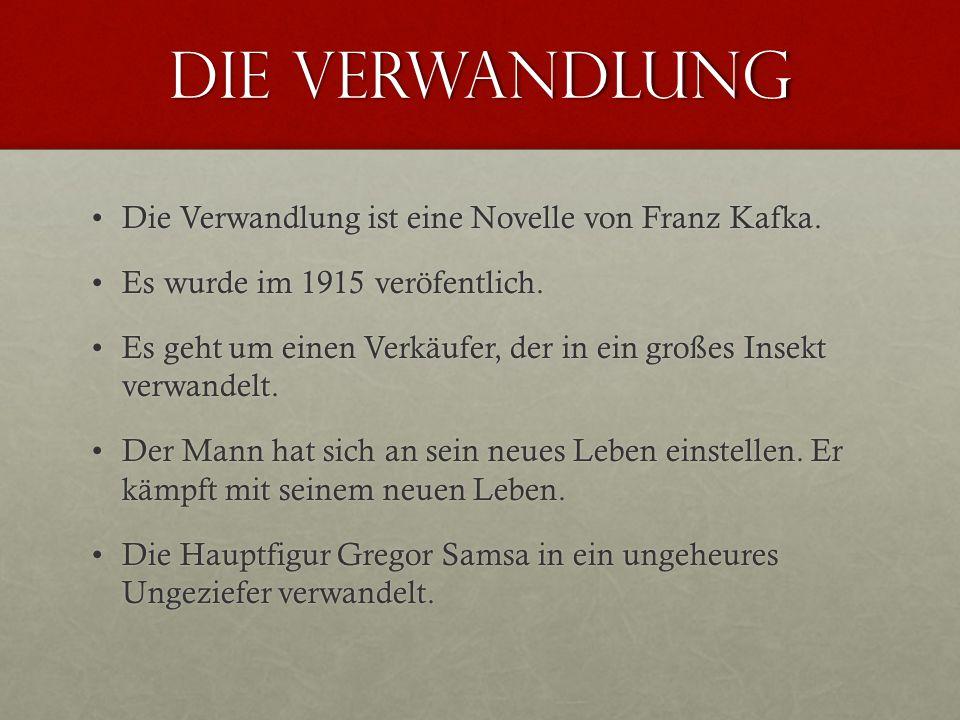 Die Verwandlung Die Verwandlung ist eine Novelle von Franz Kafka.