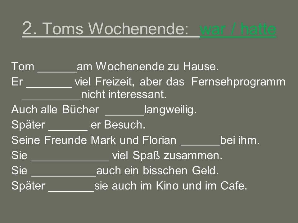 2. Toms Wochenende: war / hatte