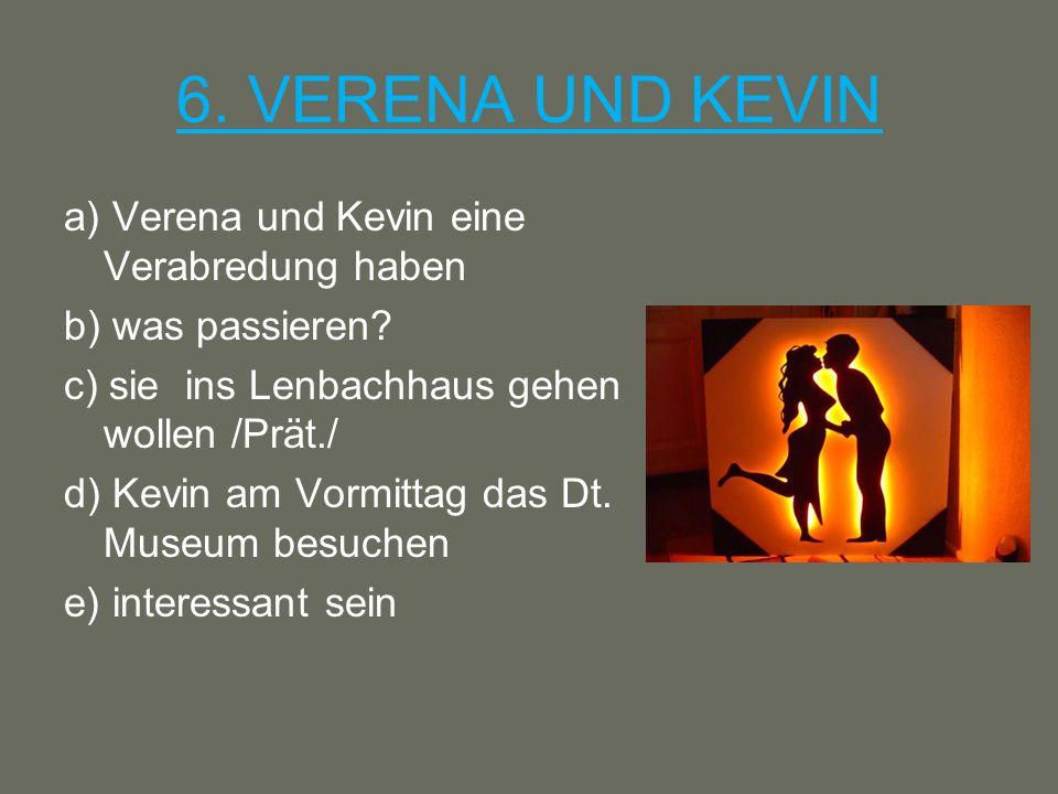 6. VERENA UND KEVIN a) Verena und Kevin eine Verabredung haben