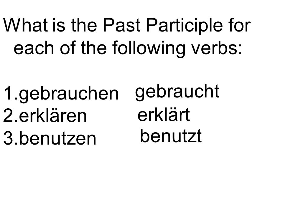 What is the Past Participle for each of the following verbs: