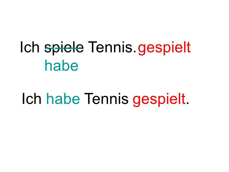 Ich spiele Tennis. -------habe gespielt Ich habe Tennis gespielt.