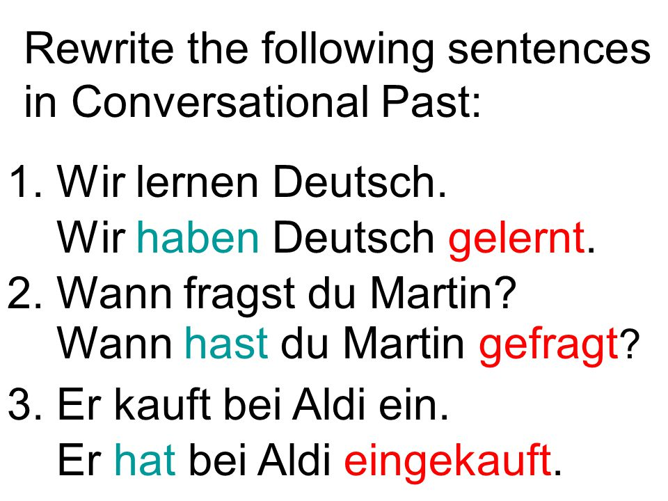 Rewrite the following sentences in Conversational Past: