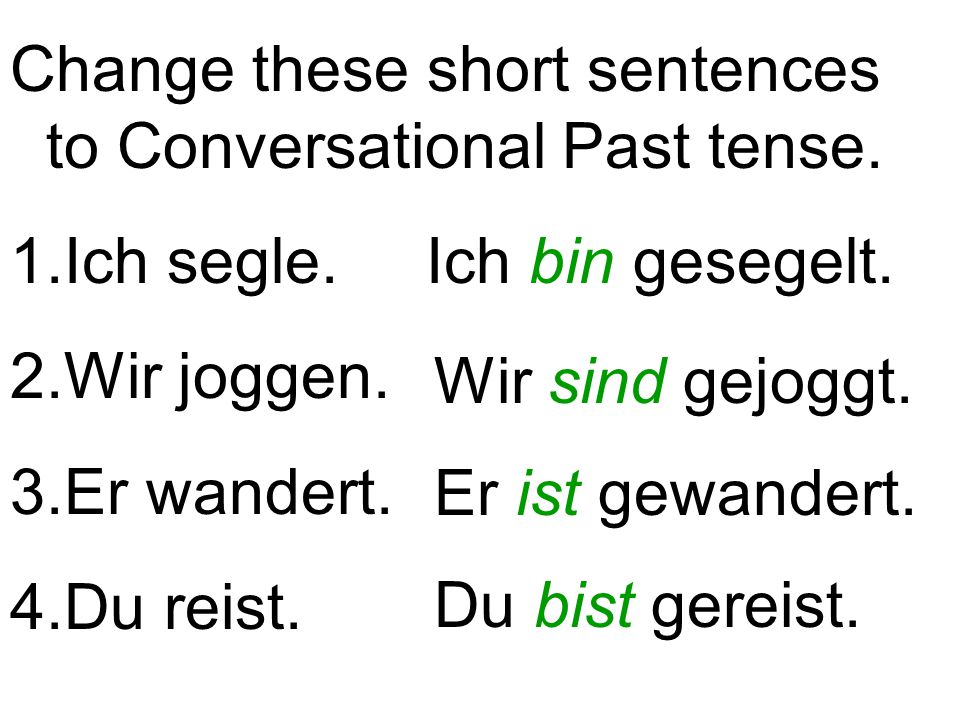 Change these short sentences to Conversational Past tense.
