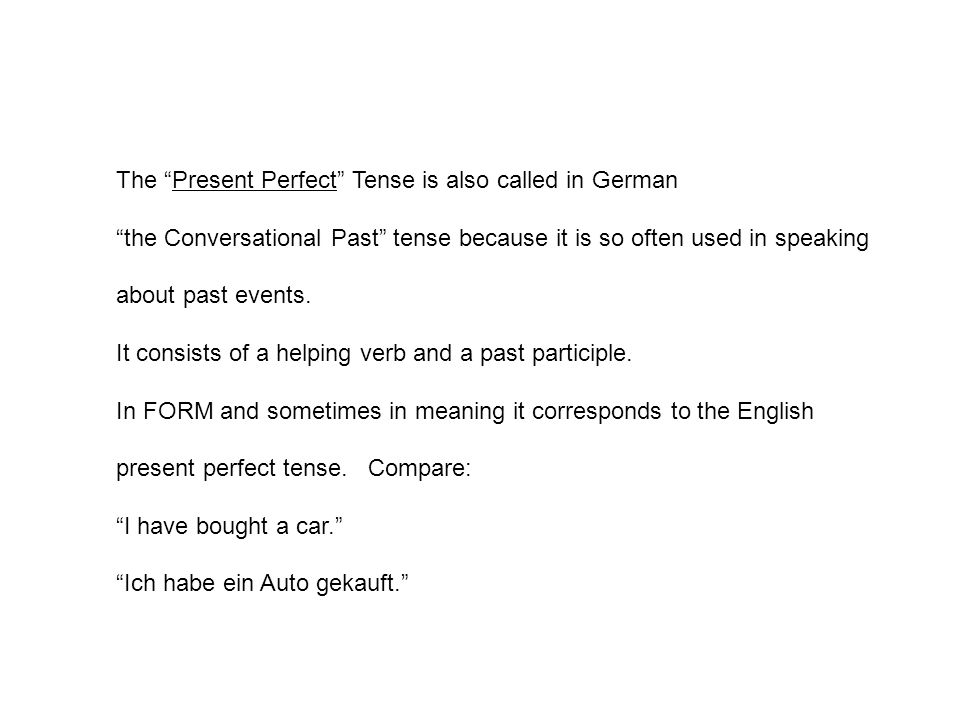 The Present Perfect Tense is also called in German