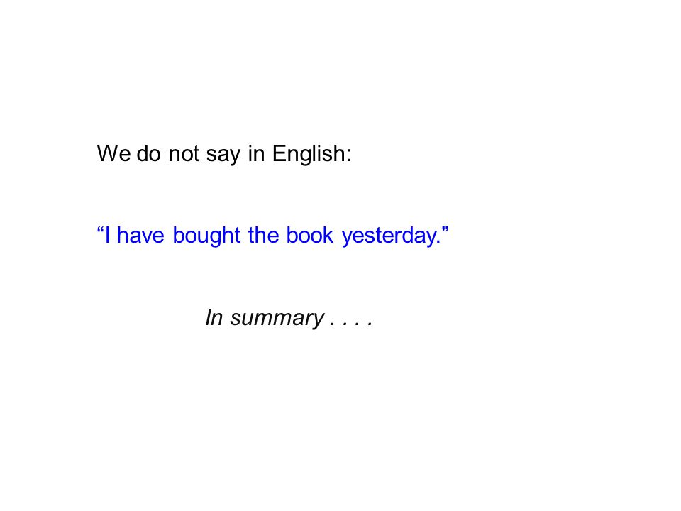 We do not say in English: