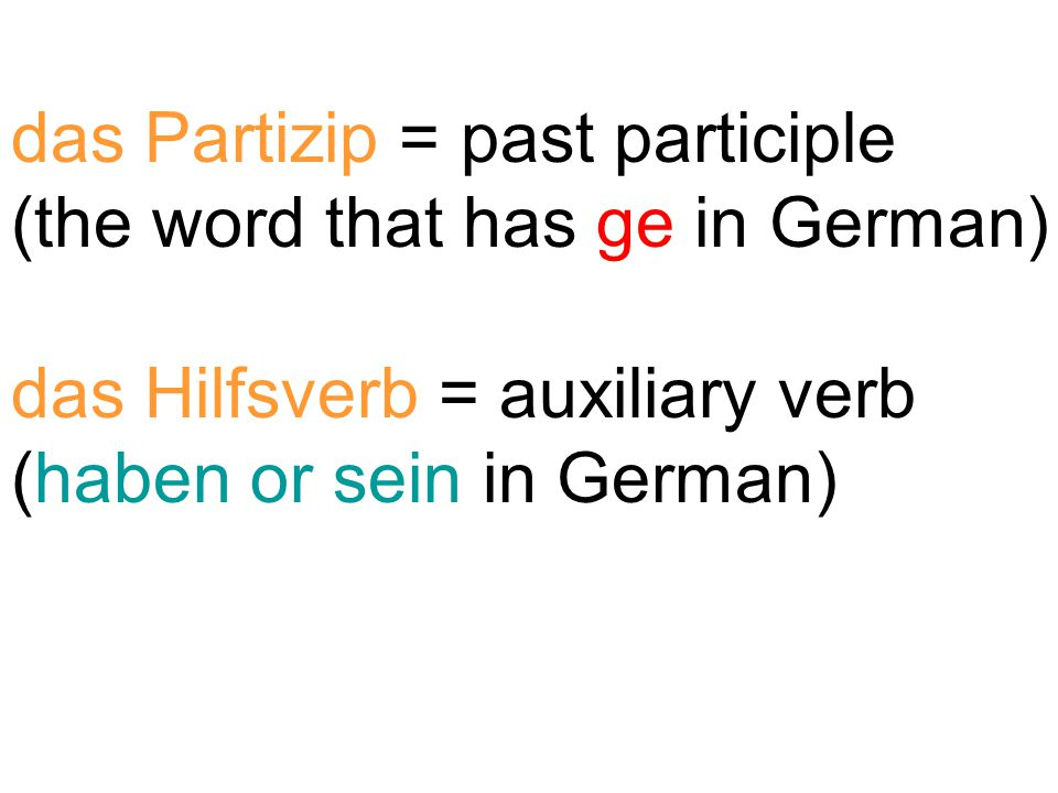 das Partizip = past participle (the word that has ge in German)