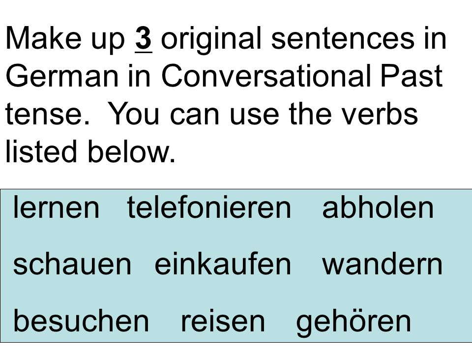 Make up 3 original sentences in German in Conversational Past tense
