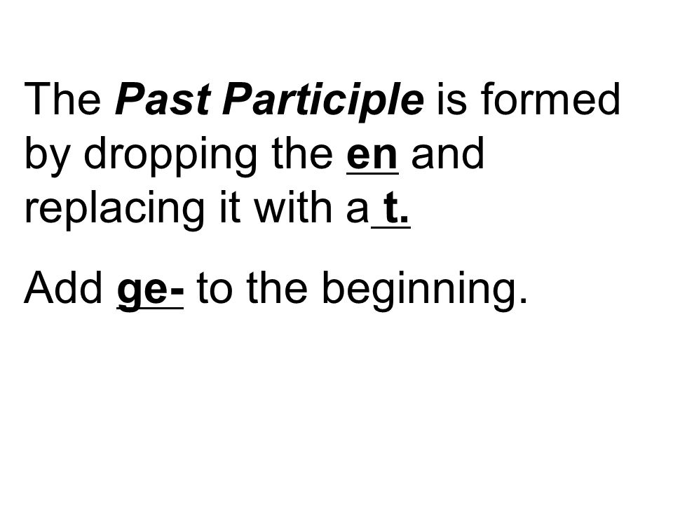 The Past Participle is formed by dropping the en and replacing it with a t.