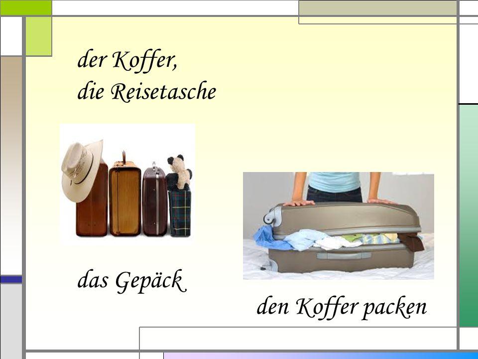 der Koffer, die Reisetasche das Gepäck den Koffer packen