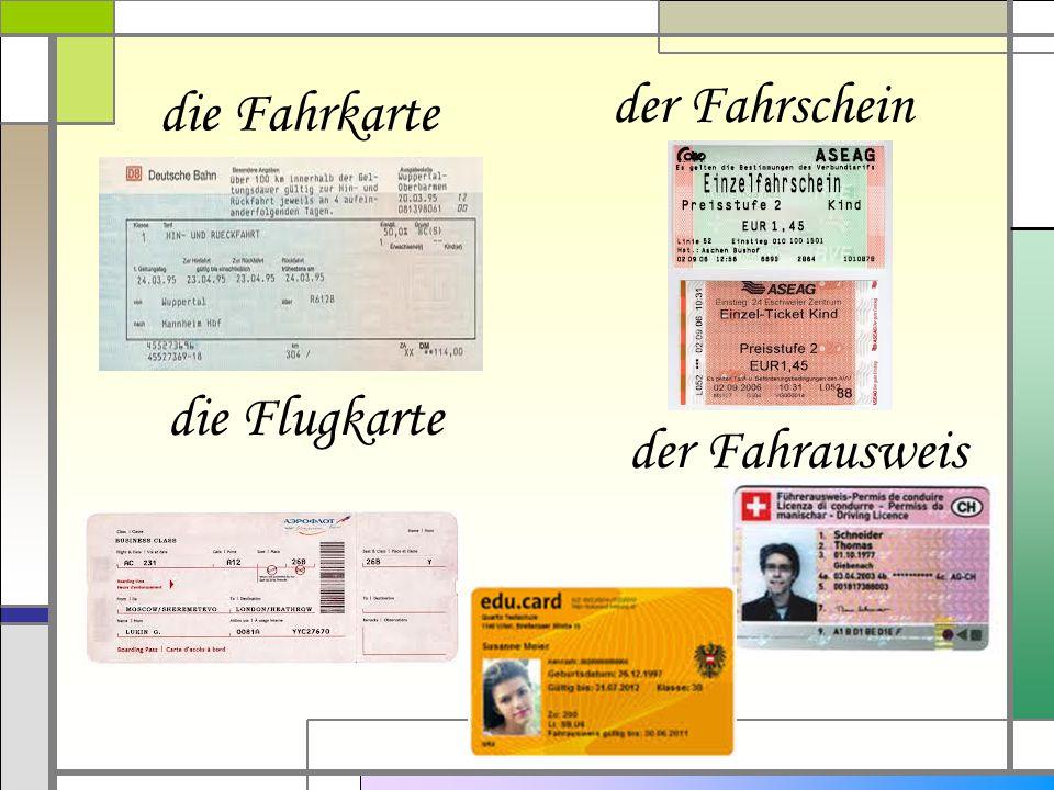 der Fahrschein die Fahrkarte die Flugkarte der Fahrausweis