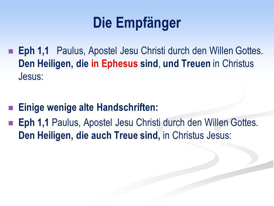 Die Empfänger Eph 1,1 Paulus, Apostel Jesu Christi durch den Willen Gottes. Den Heiligen, die in Ephesus sind, und Treuen in Christus Jesus: