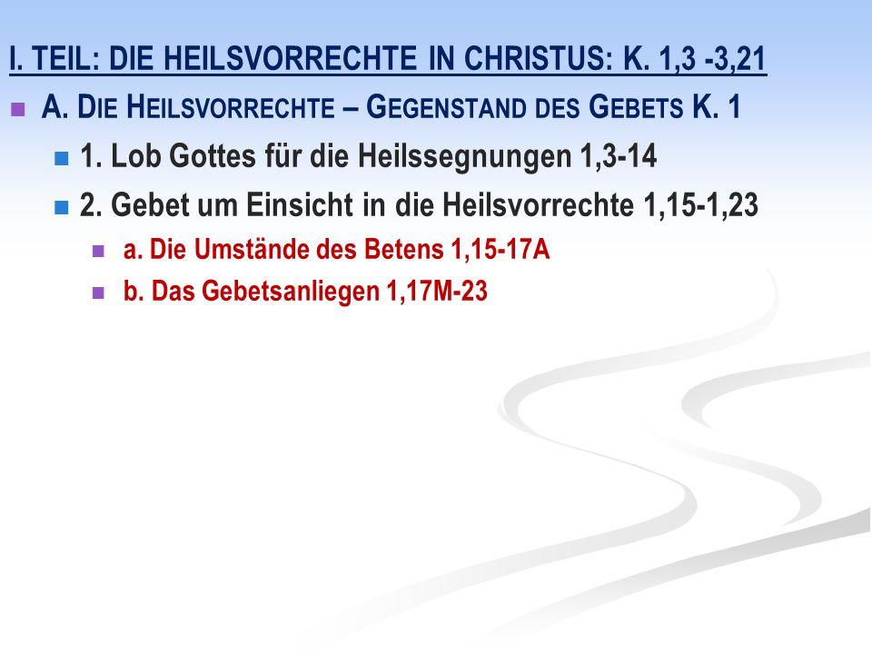 I. Teil: Die HeilsVorrechte in Christus: K. 1,3 -3,21
