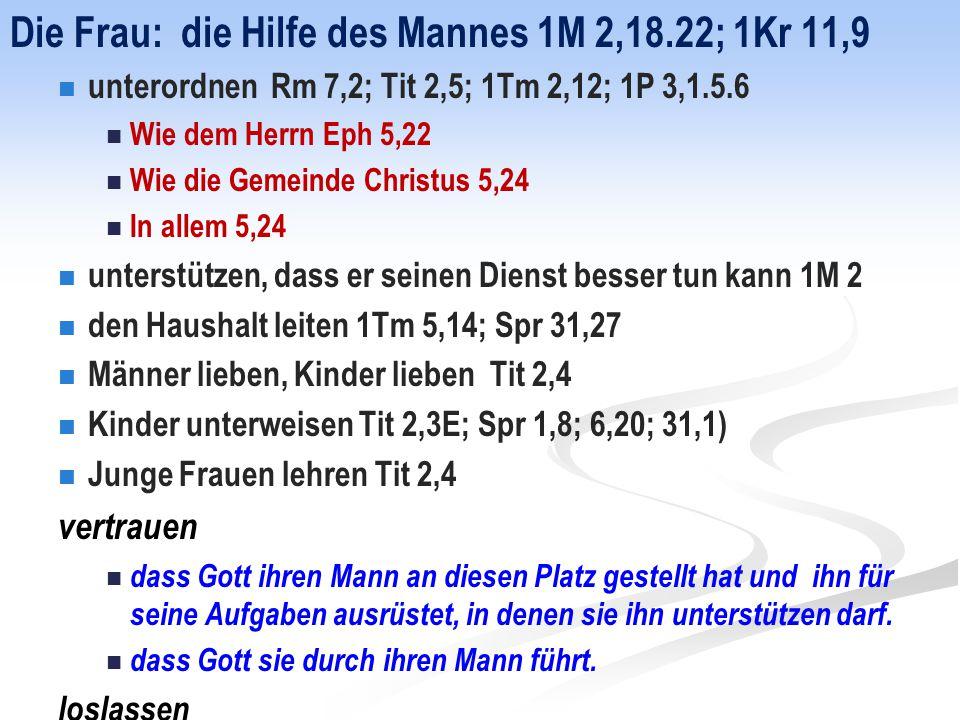 Die Frau: die Hilfe des Mannes 1M 2,18.22; 1Kr 11,9