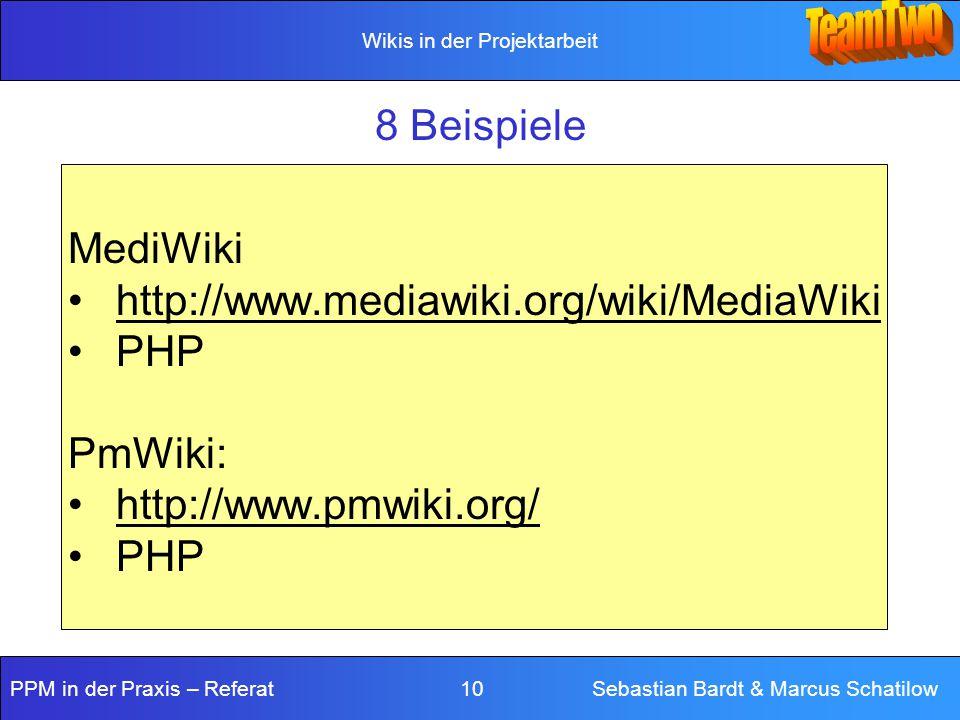 8 Beispiele MediWiki http://www.mediawiki.org/wiki/MediaWiki PHP PmWiki: http://www.pmwiki.org/
