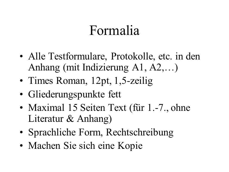 Formalia Alle Testformulare, Protokolle, etc. in den Anhang (mit Indizierung A1, A2,…) Times Roman, 12pt, 1,5-zeilig.