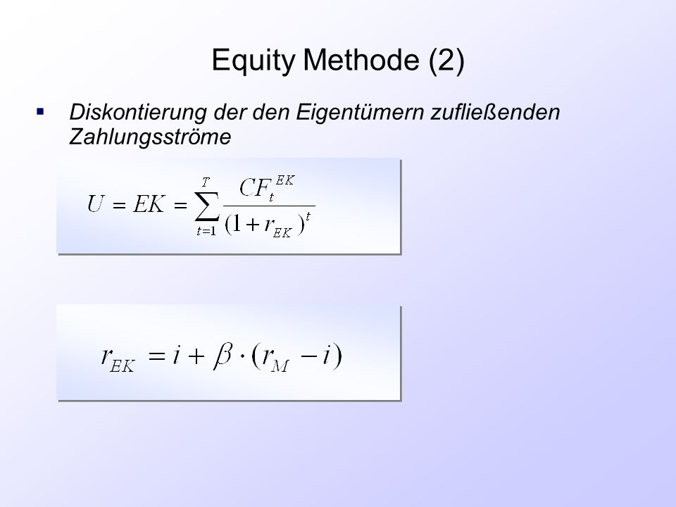 Equity Methode (2) Diskontierung der den Eigentümern zufließenden Zahlungsströme.