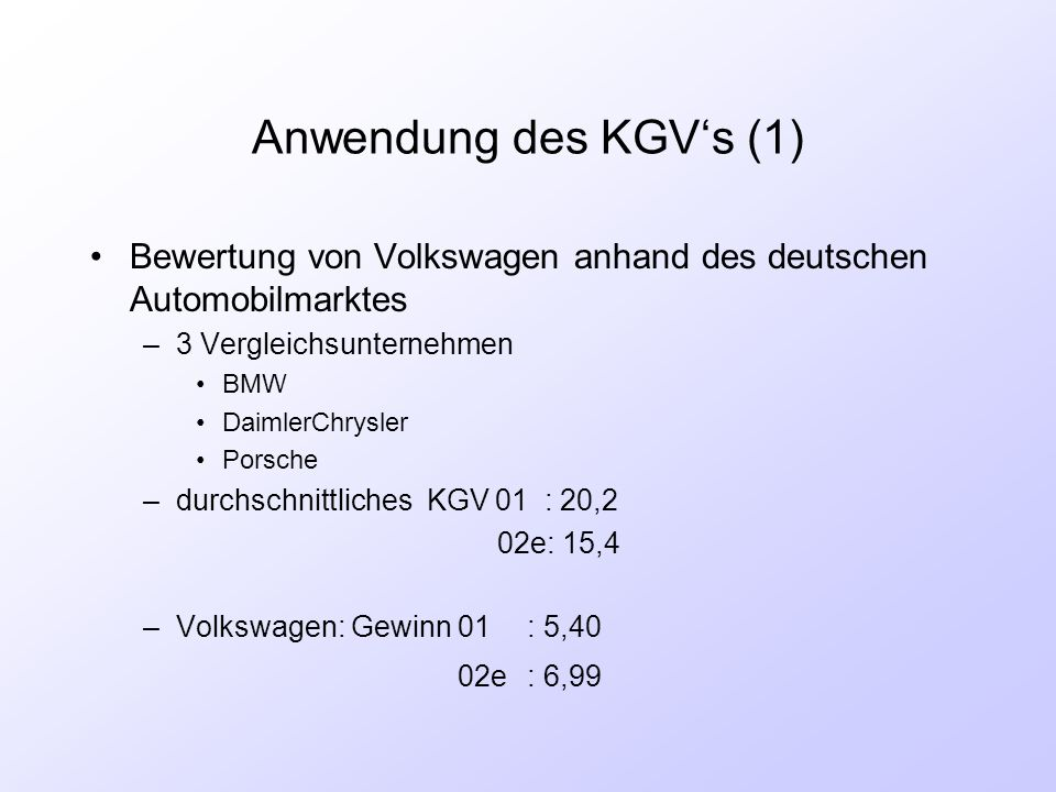 Anwendung des KGV's (1) Bewertung von Volkswagen anhand des deutschen Automobilmarktes. 3 Vergleichsunternehmen.