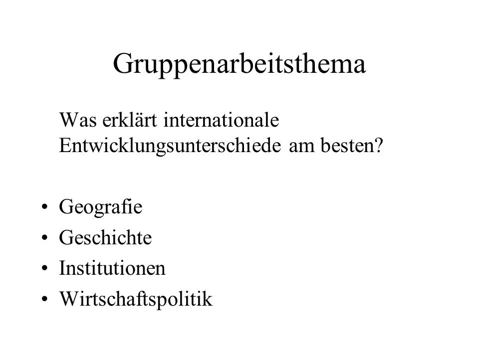 Gruppenarbeitsthema Was erklärt internationale Entwicklungsunterschiede am besten Geografie. Geschichte.