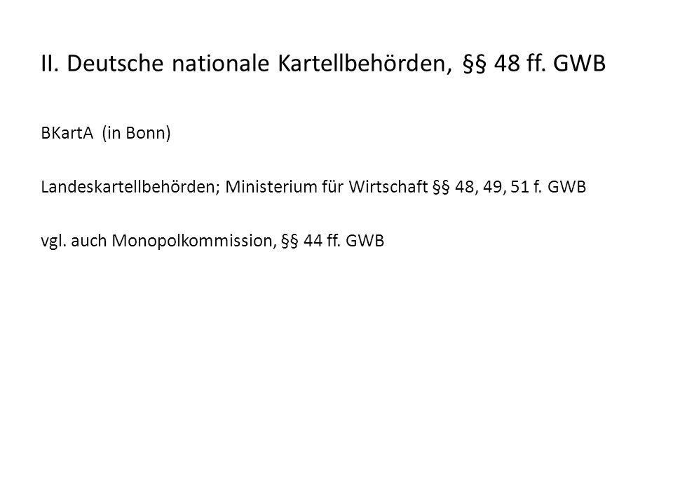 II. Deutsche nationale Kartellbehörden, §§ 48 ff. GWB