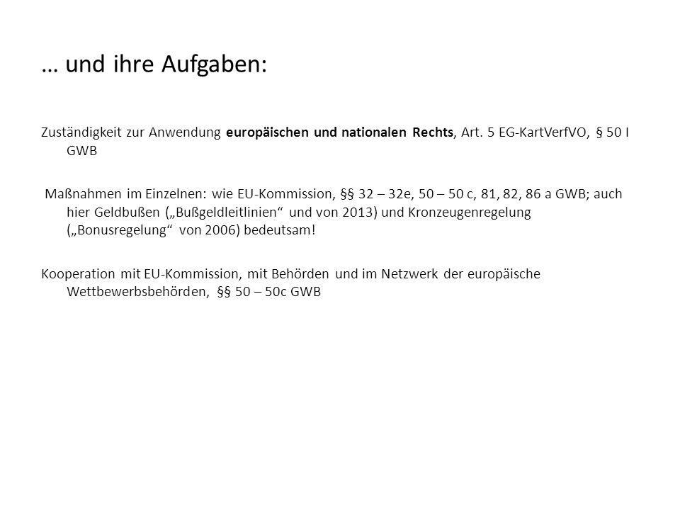 … und ihre Aufgaben: Zuständigkeit zur Anwendung europäischen und nationalen Rechts, Art. 5 EG-KartVerfVO, § 50 I GWB.