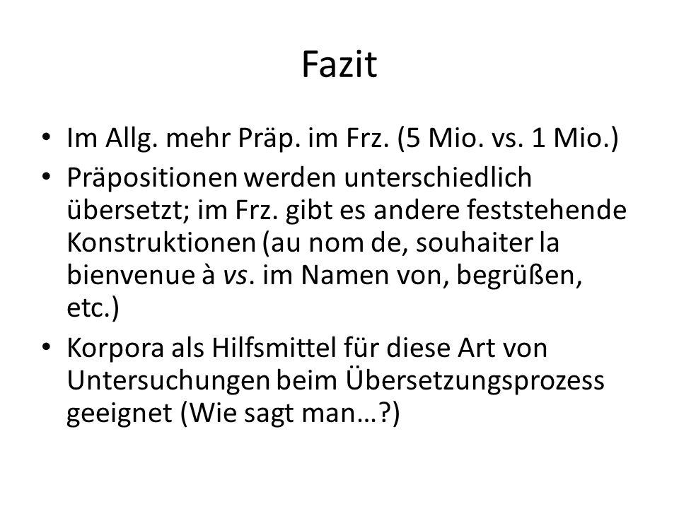 Fazit Im Allg. mehr Präp. im Frz. (5 Mio. vs. 1 Mio.)