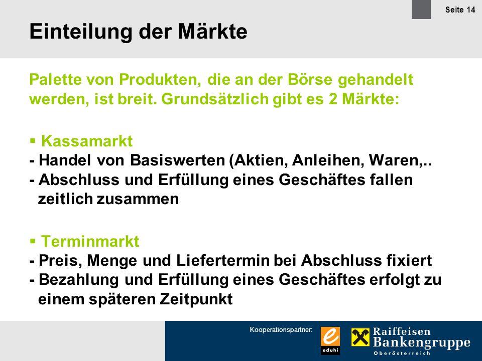 Einteilung der Märkte Palette von Produkten, die an der Börse gehandelt werden, ist breit. Grundsätzlich gibt es 2 Märkte: